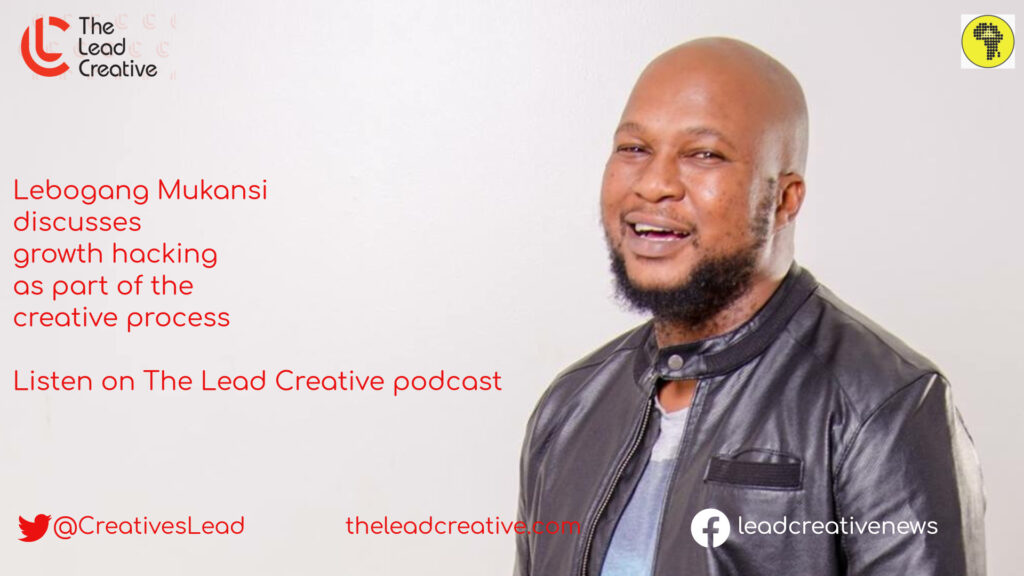 Lebogang Mukansi talks about the value Growth Hacking in Marketing and Advertising