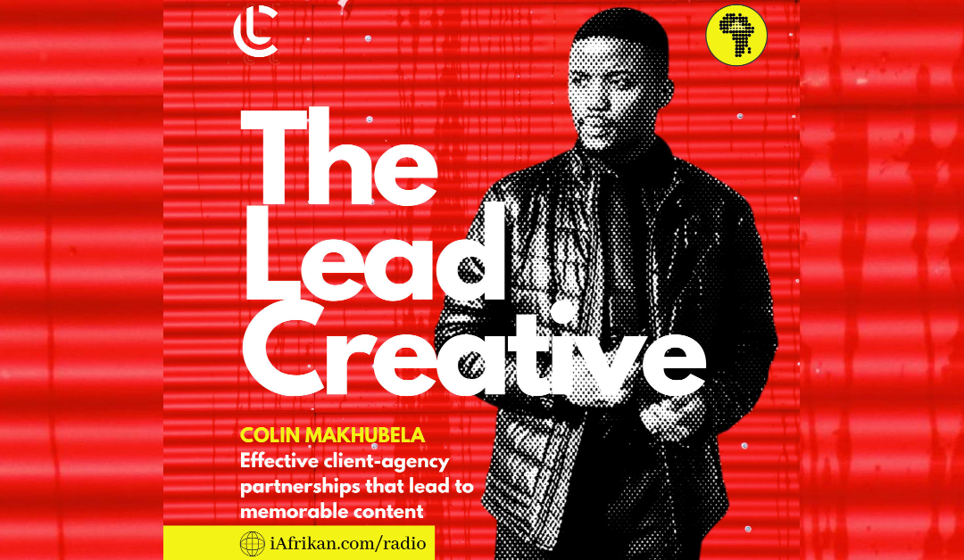 Colin Makhubela on effective client-agency partnerships that lead to memorable content